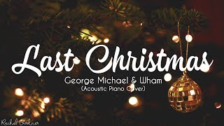 Last Christmas - George Michael & Wham (Acoustic Piano Cover) Lyrics