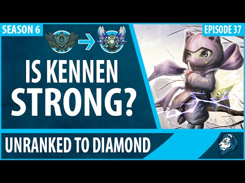 IS KENNEN STRONG? - Unranked to Diamond - Episode 37