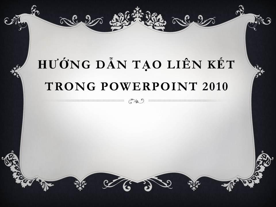 Hướng dẫn tạo liên kết (HyperLink) trong PowerPoint 2010
