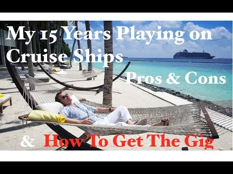 My 15 years Playing on Cruise Ships-Pros, Cons and How to Get the Gig