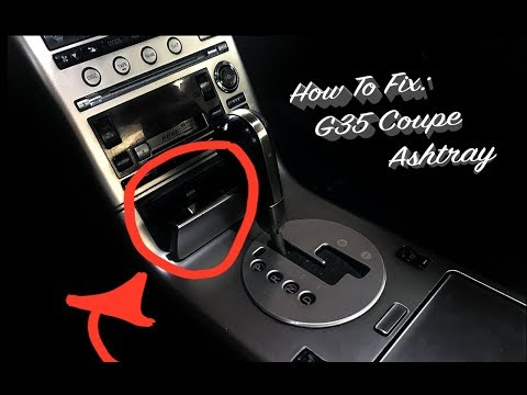 HOW TO FIX INFINITI G35 ASHTRAY!!!