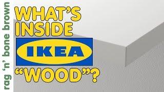 "What's Inside Ikea's ""wood"" ?"