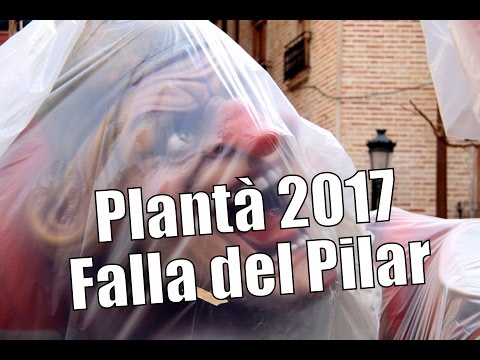 PLANTÀ FALLA DEL PILAR 2017   FALLES DE VALENCIA 2017