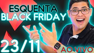ESQUENTA BLACK FRIDAY 23/11 - gtOFERTAS