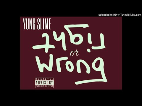 Right Or Wrong x YUNG SLIME