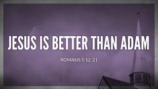 Jesus is better than Adam