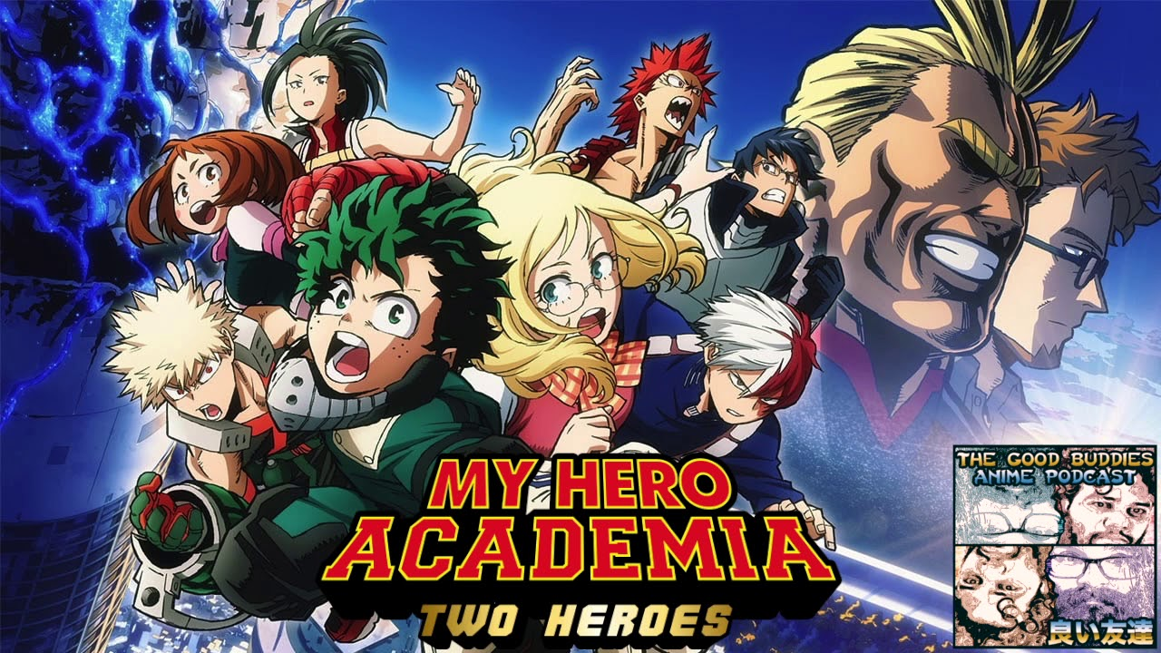 My Hero Academia The Movie Two Heroes Episodes 57 60 The Good Buddies Anime Podcast 28 Youtube