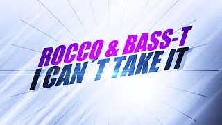 Rocco & Bass-T – I Can´t Take It (Single Mix) *2008