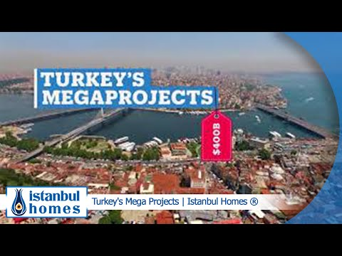 Turkey's Mega Projects | Istanbul Homes ®