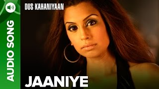 Jaaniye (Full Audio Song) | Dus Kahaniyaan | Minnisha Lamba