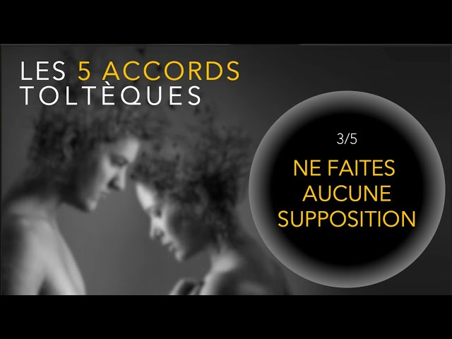 Accords Toltèques 3/5 - Ne faites aucune supposition - Miguels Ruiz