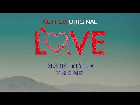 Love - Netflix Original (Main Title Theme)