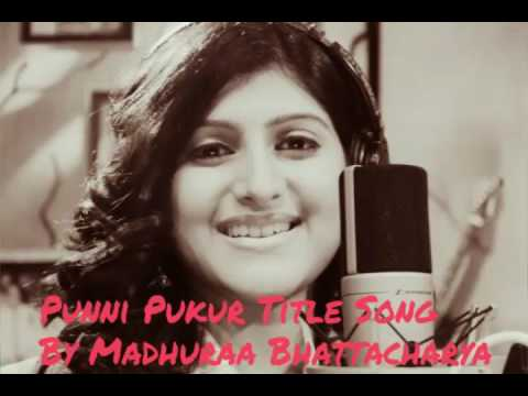 PUNNI PUKUR Title song by Madhuraa Bhattacharya