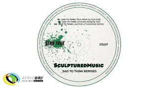 Gambar cover SculpturedMusic - Sad To Think (Fka Mash Glitch Dub)