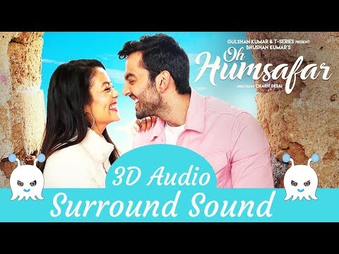 Oh Humsafar | Neha Kakkar | Tony Kakkar | 3D Audio | Surround Sound | Use Headphones 👾