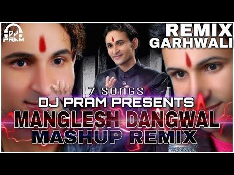 Manglesh Dangwal Mashup Remix By DJ PRAM-Latest Garhwali Nonstop Mashup Remix 2017