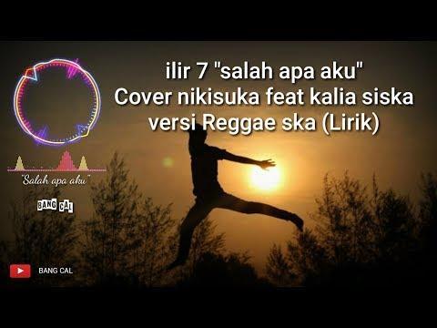"Download Ilir 7 ""Salah apa aku"" COVER 'Nikisuka feat kalia siska versi Reggae ska  Mp4 baru"