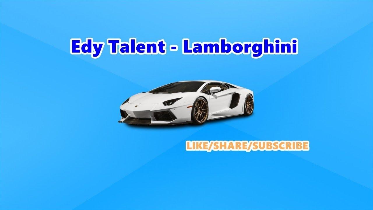 Edy Talent - Lamborghini 2017