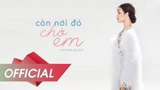 CÒN NƠI ĐÓ CHỜ EM - ĐÔNG NHI (OFFICIAL AUDIO)
