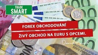 Forex obchodování - živý obchod na Euru s opcemi +25 000 Kč - Dominik Kovařík
