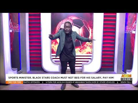 Sports Minister, Black Stars Coach must not beg for his salary, Pay Him!- Fire 4 Fire(22-7-21)