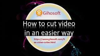 Gihosoft Free Video Cutter - How to Cut Video in an Easier Way