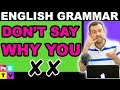 Don't say WHY YOU in English