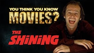The Shining - You Think You Know Movies?