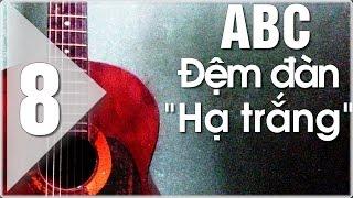 Hướng dẫn guitar Hạ trắng | Học đàn Guitar ABC(P8)