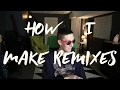 HOW I MAKE REMIXES