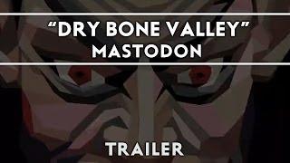 Mastodon: Dry Bone Valley [Trailer]