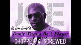 Joe Don't Wanna Be A Playa No More Chopped & Screwed