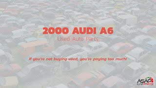 Used Auto Parts for 2000 AUDI A6 - ASAP Car Parts | STK# 1807004
