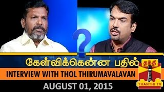Kelvikkenna Bathil 01-08-2015 Exclusive Interview With Thol. Thirumavalavan 01/08/2015 full youtube video Thanthi Tv shows today