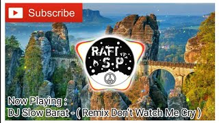 DJ Slow Barat ( Remix Don't Watch Me Cry)