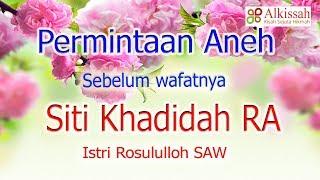 Kisah mengharukan Detik detik kematian Siti Khodijah yang mengejutkan Rosululloh SAW