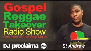 GOSPEL REGGAE 2018  - One Hour Gospel Reggae Takeover Show - DJ Proclaima 9th March