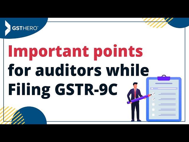 GSTR 9C Audit Filing - Important Points for Auditors (CA's), Checklist for Filing GSTR 9C Filing
