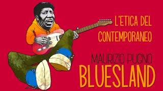 Maurizio Pugno - BLUESLAND: l'etica del contemporaneo