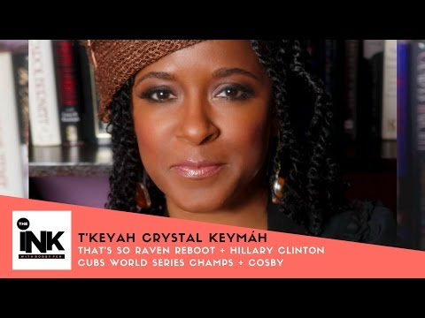 the iNk podast • T'keyah Crystal Keymáh: HILLARY CLINTON  CUBS WORLD SERIES CHAMPS  COSBY  RAVEN