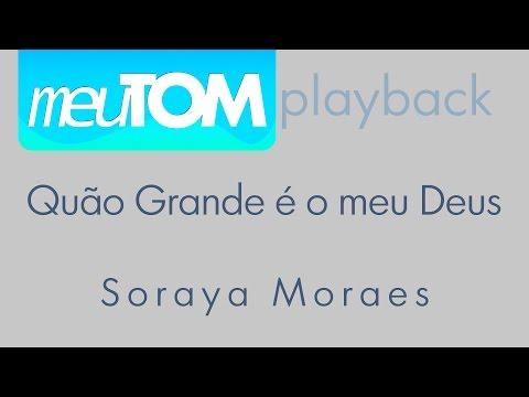 Quão Grande é O Meu Deus | Soraya Moraes TOM BAIXO Playback