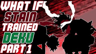 What If Stain Trained Deku? Part 1