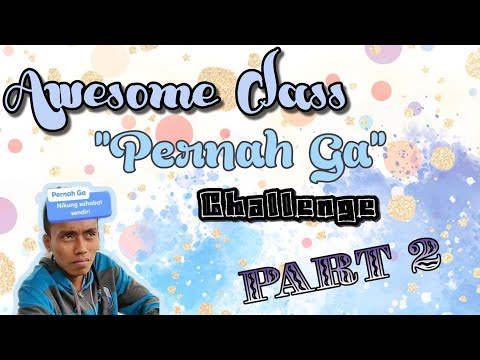 "Awesome Class ""Pernah Ga"" Challenge - Part. 2"