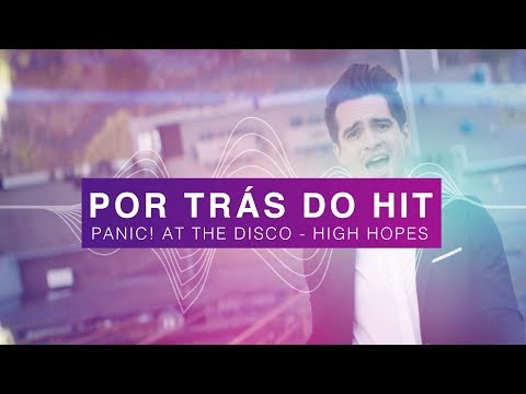 Por Trás do Hit: Panic! At The Disco - High Hopes