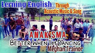 "Indonesian Students LEARN ENGLISH Through  SONG  ""BETTER WHEN I'M DANCING"" – MEGHAN TRAINOR"