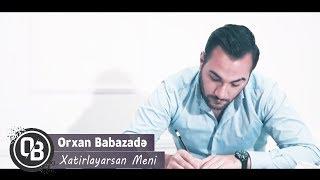 Orxan Babazade - Xatirlayarsan Meni 2019 (Official Video)