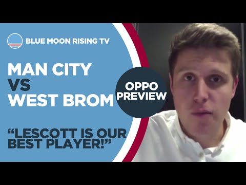 LESCOTT IS OUR BEST PLAYER | West Brom vs Manchester City | OPPO PREVIEW