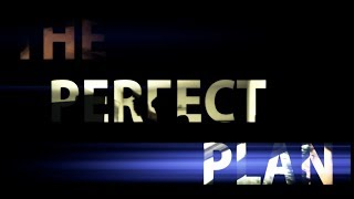 The Perfect Plan| The Movie