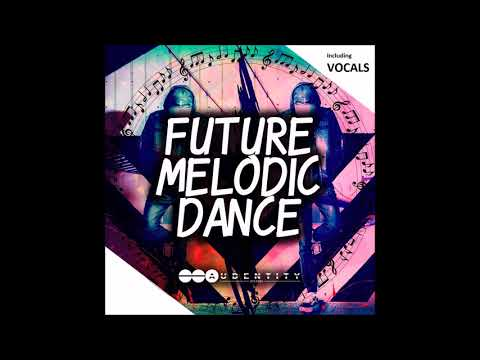Future Melodic Dance Samplepack   [Spinnin, Musical Freedom Style, EDM, Prog House with Vocals]