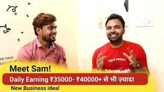 How Sam Dilli Se Earning ₹35000- ₹40000+ Daily With His New Business Idea